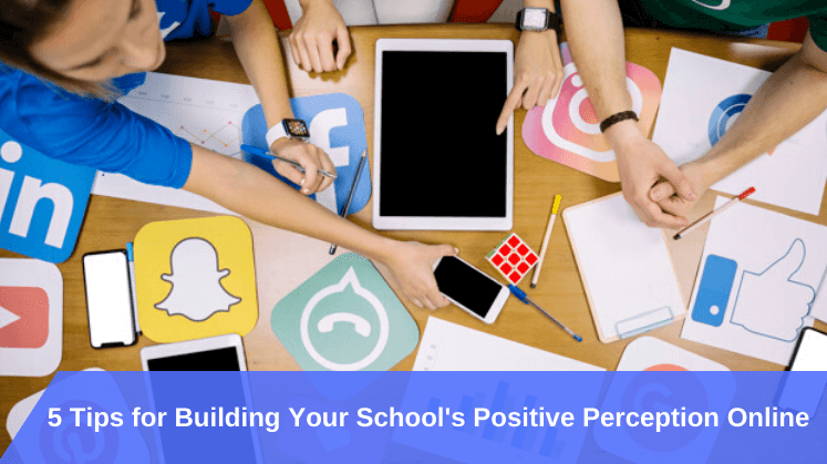 5 Tips for Building Your School's Positive Perception Online