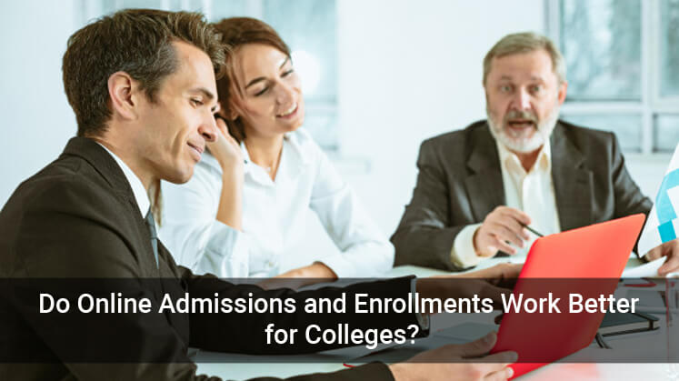 Do Online Admissions and Enrollments Work Better for Colleges