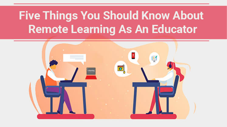 Five Things You Should Know About Remote Learning as an Educator