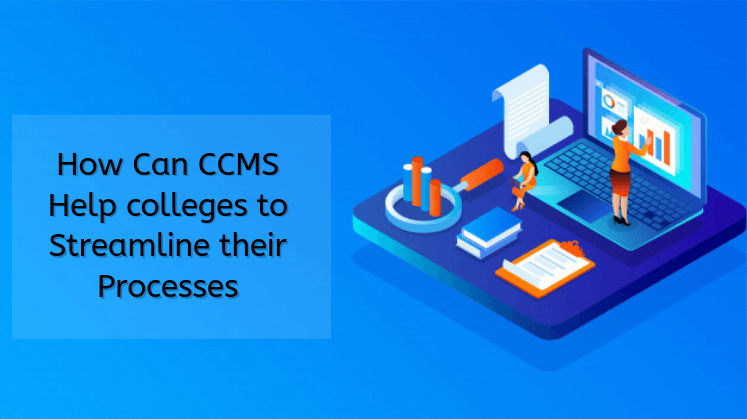 How Can CCMS Help colleges to Streamline their Processes