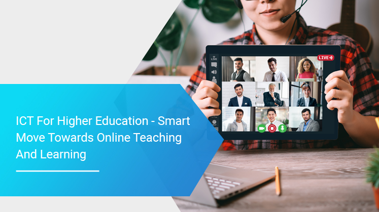 ICT for Higher Education - Smart Move towards Online Teaching and Learning
