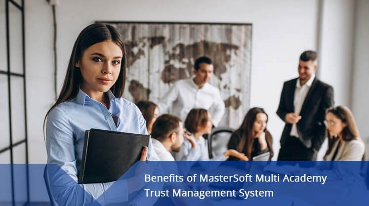 Benefits of MasterSoft Multi Academy Trust Management System
