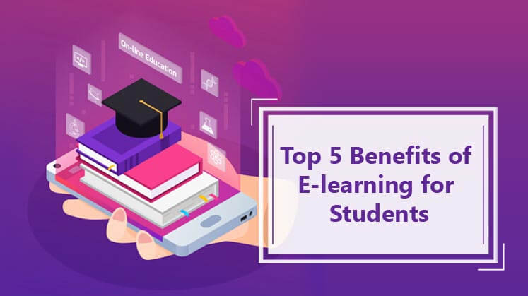 Top 5 Benefits of e-learning for Students