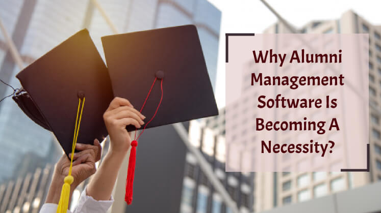 Why Alumni Management Software is Becoming a Necessity