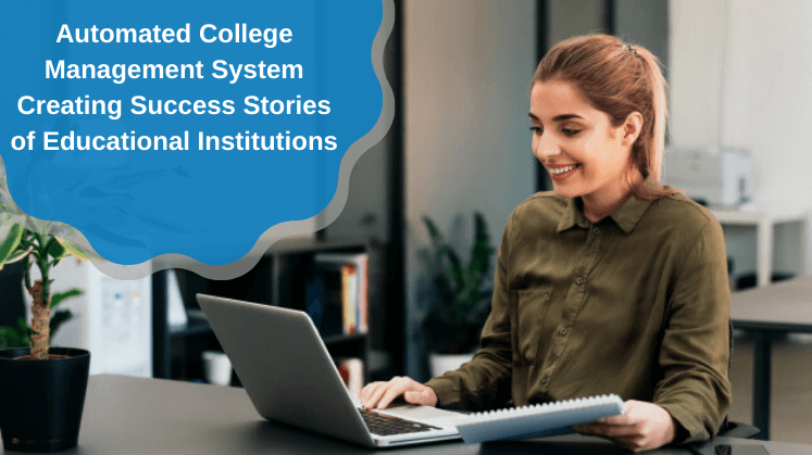 Automated College Management System Creating Success Stories of Educational Institutions