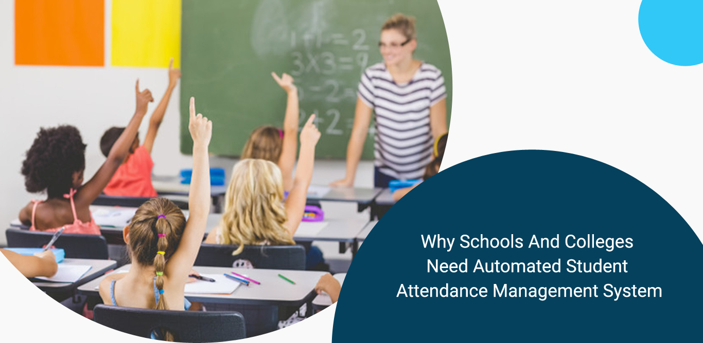 Why Schools And Colleges Need an Automated Student Attendance Management System?