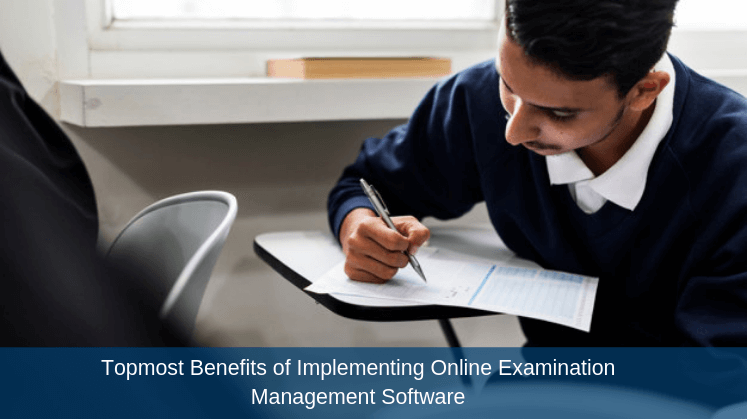 Topmost Benefits of Implementing Online Examination Management Software