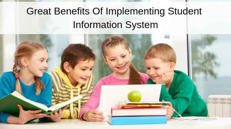6 Great Benefits Of Implementing Student Information System