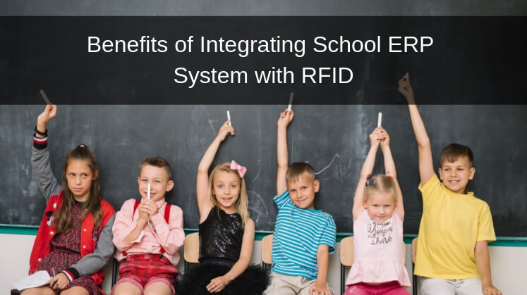 Benefits of Integrating School ERP System with RFID