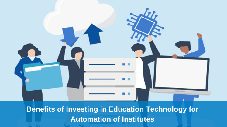 Benefits of Investing in Education Technology for Automation of Institutes