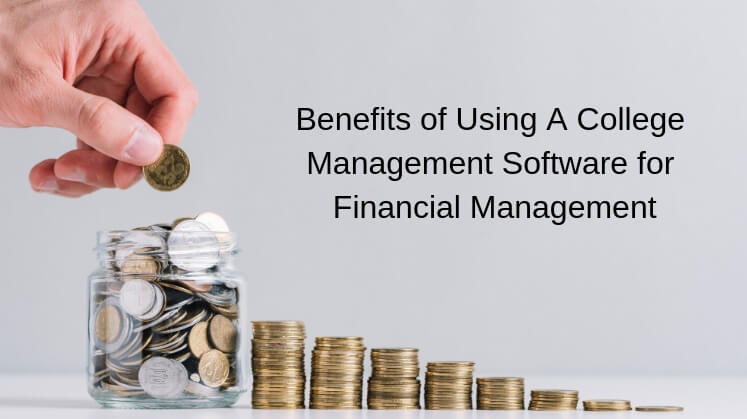Benefits of Using A College Management Software for Financial Management