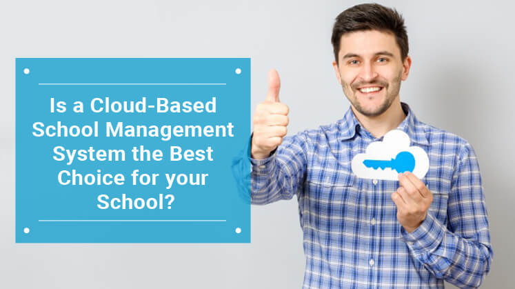 Is a Cloud-Based School Management System the Best Choice for your School?