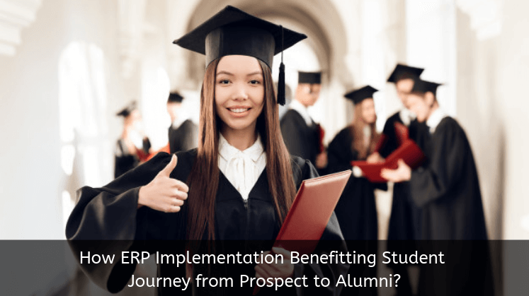How ERP Implementation Benefitting Student Journey from Prospect to Alumni?