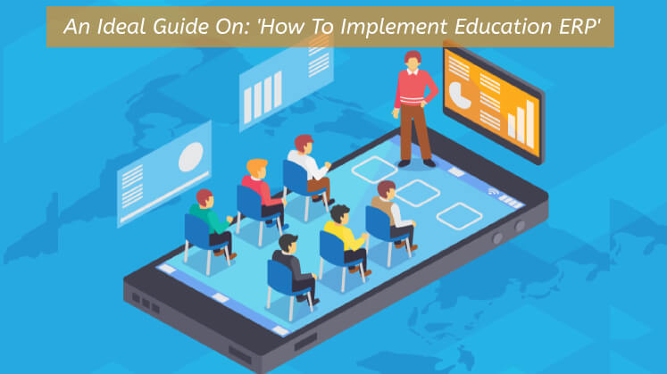 An Ideal Guide On: 'How To Implement Education ERP'