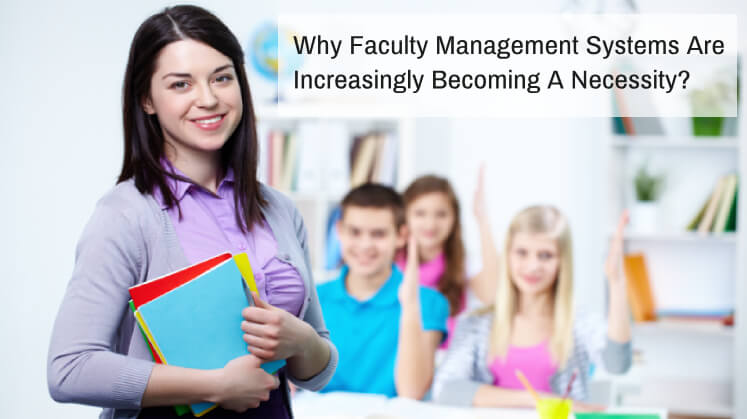 Why Faculty Management Systems Are Increasingly Becoming A Necessity?