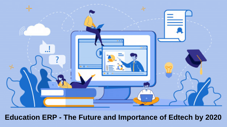 Education ERP - The Future and Importance of Edtech by 2020
