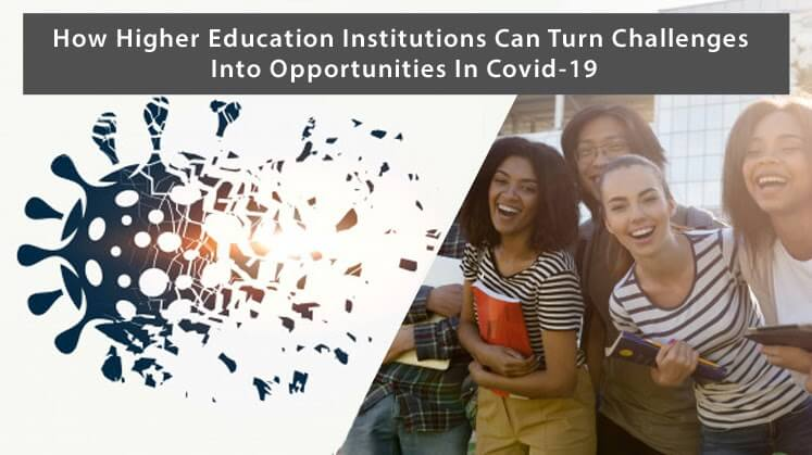 COVID-19: How Higher Education Institutions can Turn Challenges Into Opportunities