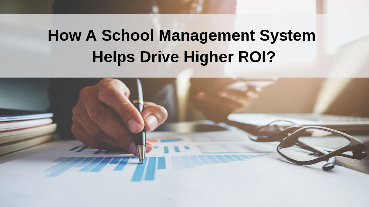 How A School Management System Helps Drive Higher ROI?