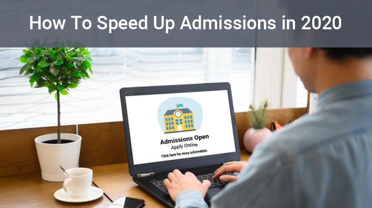 How to Speed Up Admissions in 2020 With a Good Online Admission Management System