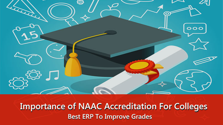 Importance of NAAC Accreditation For Colleges and Best ERP To Improve Grades