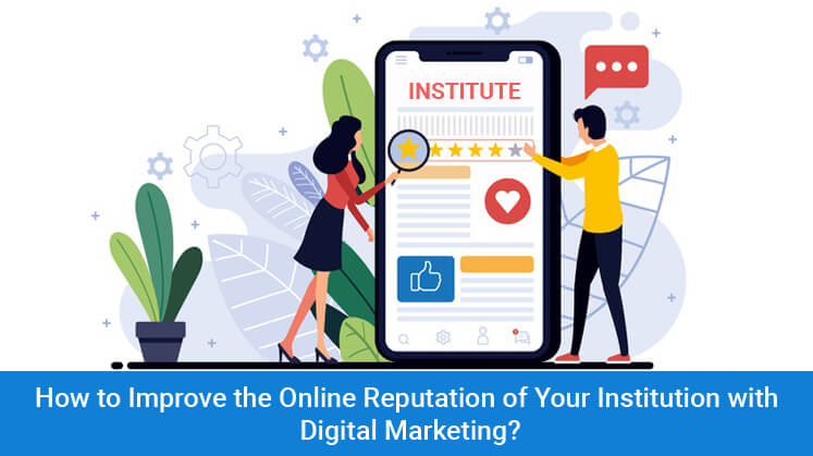 How to Improve the Online Reputation of Your Institution with Digital Marketing?