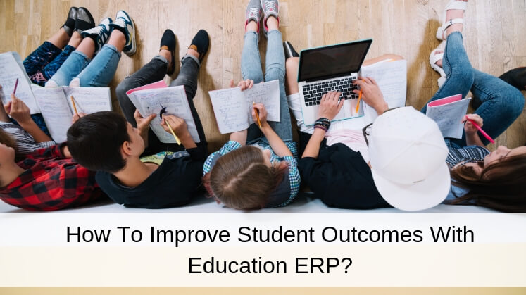How to Improve Student Outcomes With Education ERP?