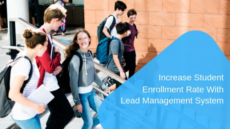 Increase Student Enrollment Rate With Lead Management System