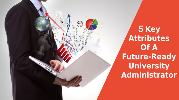 5 Key Attributes Of A Future-ready University Administrator