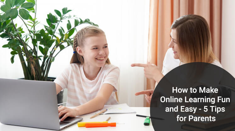 How to Make Online Learning Fun and Easy – 5 Tips for Parents