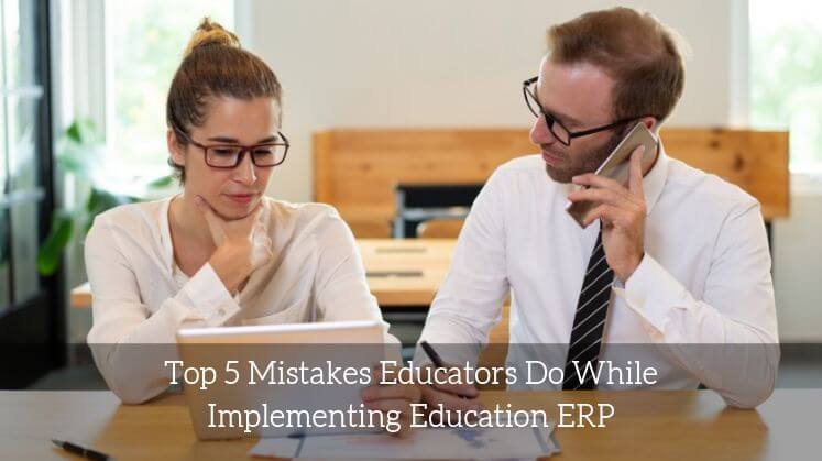 Top 5 mistakes educators do while implementing Education ERP