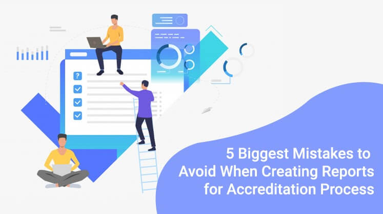 5 Biggest Mistakes to Avoid When Creating Reports for Accreditation Process