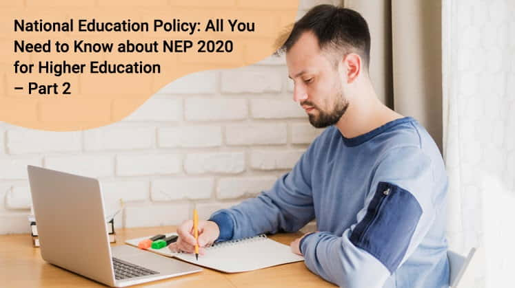 National Education Policy: All You Need to Know about NEP 2020 for Higher Education – Part 2