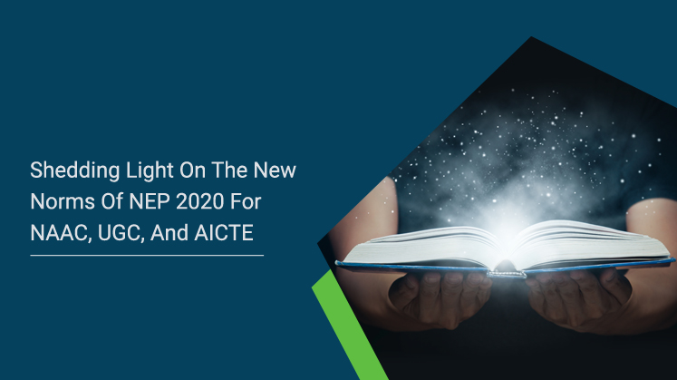 Shedding Light on the New Norms of NEP 2020 for NAAC, UGC, and AICTE