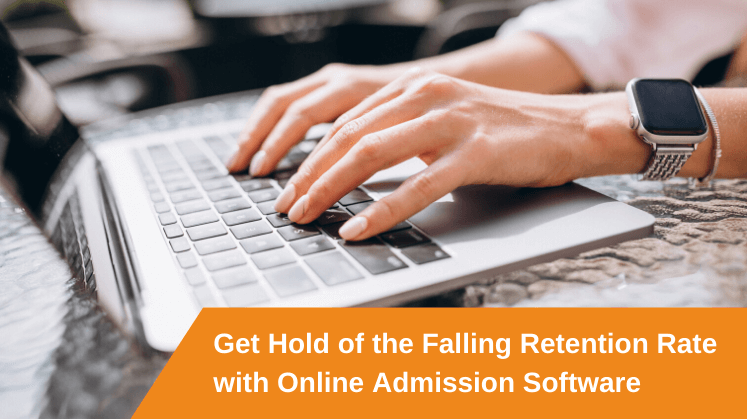 Get Hold of the Falling Retention Rate with Online Admission Software