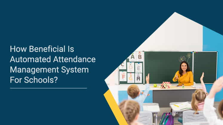 How Beneficial is Automated Attendance Management System for Schools?