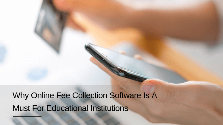 Why Online Fee Collection Software is a Must for Educational Institutions