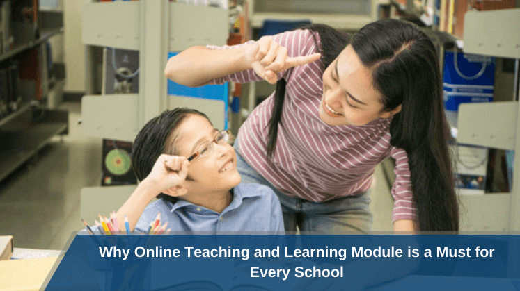 Why Online Teaching and Learning Module is a Must for Every School