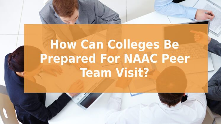 How Can Colleges Be Prepared for NAAC Peer Team Visit?