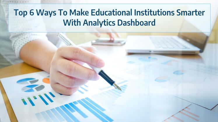 Top 6 Ways To Make Educational Institutions Smarter With Analytics Dashboard