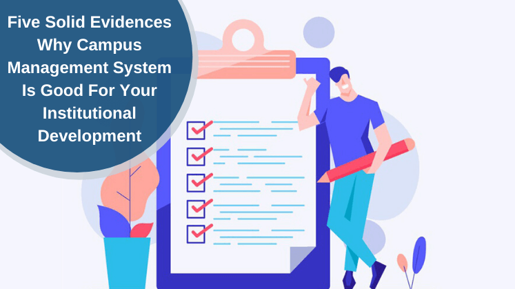 Five Solid Evidences Why Campus Management System Is Good For Your Institutional Development