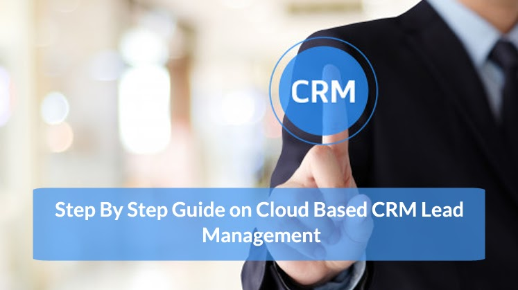 Step By Step Guide on Cloud Based CRM Lead Management
