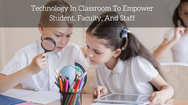 Technology in Classroom to Empower Student, Faculty, and Staff