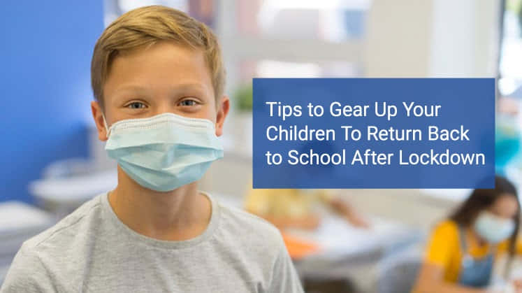 Tips to Gear up Your Children To Return Back to School after Lockdown