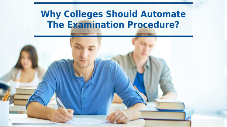 Why Colleges Should Automate The Examination Procedure?