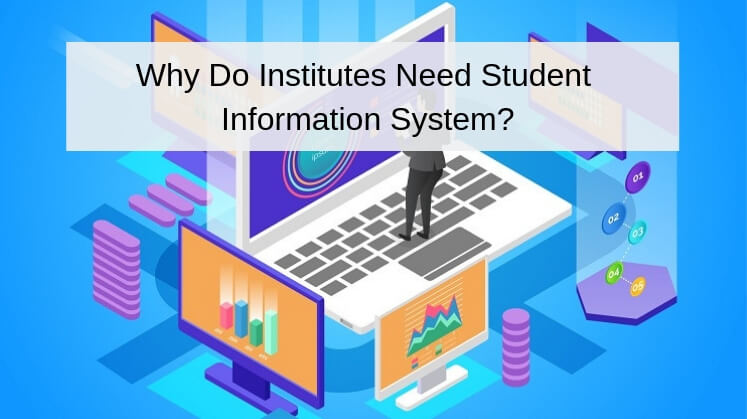 Why Do Institutes Need Student Information System?