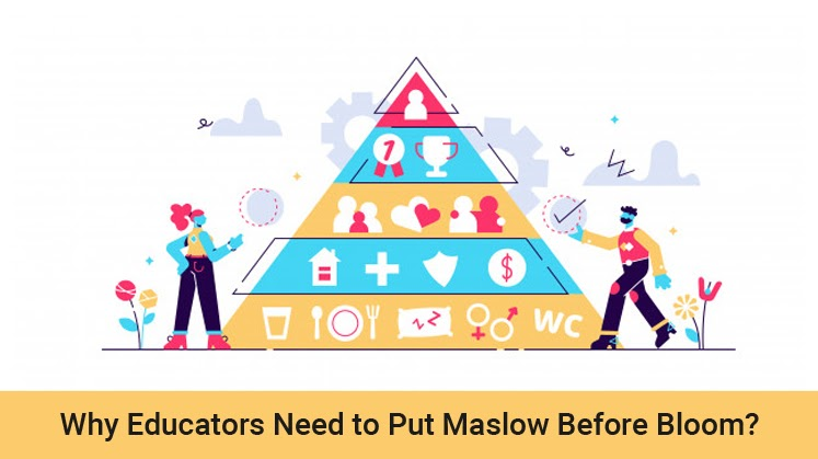 Why Educators Need to Put Maslow Before Bloom